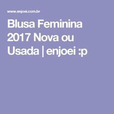 Blusa Feminina 2017 Nova ou Usada   enjoei :p