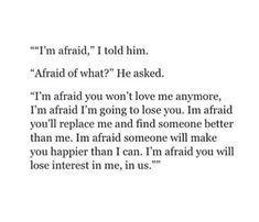 Every single thing I thought Afraid To Love Quotes, Scared Quotes, Not Good Enough Quotes, Scared To Love, Hurt Quotes, Real Quotes, Dont Leave Me Quotes, Im Scared, Losing You Quotes