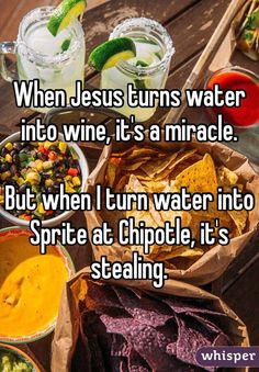 When Jesus turns water into wine, it's a miracle.   But when I turn water into Sprite at Chipotle, it's stealing.