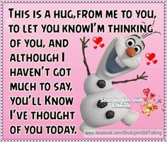 Hug from me to you quotes cute quote hug friendship quotes frozen olaf Hug Quotes, Daily Quotes, Motivational Quotes, Inspirational Quotes, Qoutes, Thinking Of You Today, Thinking Of You Quotes, Hug Friendship, Funny Qotes