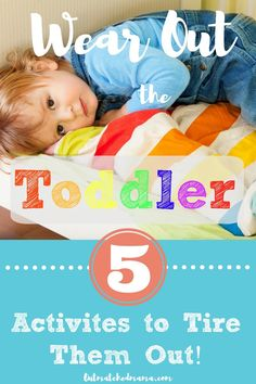 5 Activities to Wear Out the Toddler | Get rid of the pent up toddler energy and avoid the toddler destruction | Homeschooling with toddlers | Toddler Homeschool