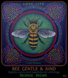 BEE by © Karrel Christopher - original oil on canvas painting, 28 x 28 cm - ART celebrating LIFE - All beings cherish safety, family, freedom & LIFE - Live, rejoice & prosper VEGAN - Create a world respectful, just, safe and joyous for everyone.  Peace for ALL BEINGS