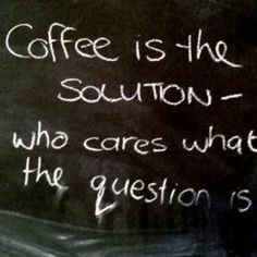 Coffee is the solution!