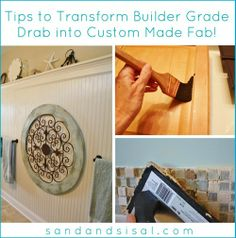 Tips to Transform Builder Grade Drab to Custom Made Fab! Great and inexpensive ideas!