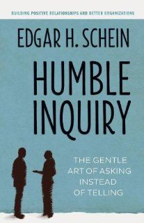 Amazon.com: Humble Inquiry: The Gentle Art of Asking Instead of Telling (9781609949815): Edgar H Schein: Books