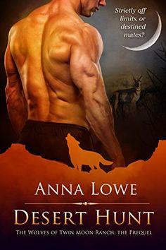 Desert Hunt (WOLVES OF TWIN MOON RANCH) by Anna Lowe https://smile.amazon.com/dp/B010W9HEUW/ref=cm_sw_r_pi_dp_x_L.NPybA03BTYA