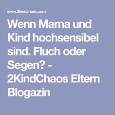 Wenn Mama und Kind hochsensibel sind. Fluch oder Segen? - 2KindChaos Eltern Blogazin