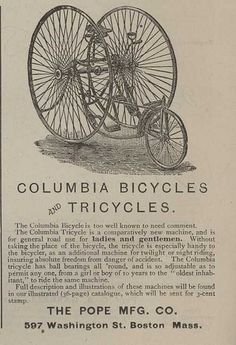 """Pope Bicycle advertisement from Pope was the leading manufacturer of bicycles in the United States during this decade. The Columbia brand was popularized by the """"Columbia High Wheeler"""" first introduced in This ad presents the three-wheeled version. Retro Advertising, Retro Ads, Vintage Ads, Old Bicycle, Old Bikes, Vintage Antiques, Antique Cars, Antique Bicycles, Penny Farthing"""