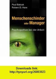 Menschenschinder oder Manager (9783446409927) Robert D. Hare , ISBN-10: 3446409920  , ISBN-13: 978-3446409927 ,  , tutorials , pdf , ebook , torrent , downloads , rapidshare , filesonic , hotfile , megaupload , fileserve