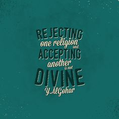 'Rejecting one religion and accepting another is not divine.' - Younus AlGohar