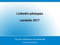 LinkedIn työnhaussa Pikaopas - päivitetty vuodelle 2017. Esitys sisältää yksityiskohtaiset ohjeet LinkedIn-henkilöprofiilin rakentamiseen ja hyödyntämiseen työ…