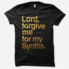 Lord, Forgive Me For My Synths Synthesizer T Shirt Great T Shirts, T Shirts For Women, Music Software, Forgive Me, Retro Futurism, My Black, My T Shirt, Cool Tees, American Apparel
