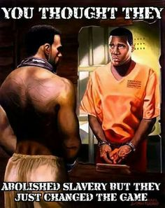"Prisons...the ""new"" slavery."