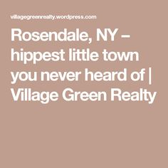 Rosendale, NY – hippest little town you never heard of | Village Green Realty