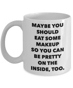 Harsh co-worker Snarky Gifts Sarcastic Mug Maybe You Should Eat Some Makeup So You Can Be Pretty Funny Model Coffee Cup Coffee Mug Quotes, Funny Coffee Mugs, Coffee Humor, Coffee Quotes Sarcastic, Dark Souls, Funny Jokes, Hilarious, Funny Humour, Funny Cups