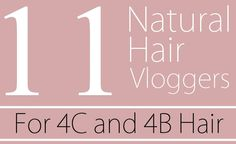11 Natural Hair Vloggers for 4C and 4B Hair