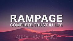 Abraham Hicks * RAMPAGE * Complete Trust in Life (with music)