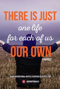 Inspirational Quotes Everyday - There is just one life for each of us: our own. - Euripides #InspirationalQuotes