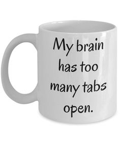 My Brain Has Too Many Tabs Open ~ Funny Coffee Mug ~ 2 Sizes Available ~ Whimsical Gift ~ Ceramic Cup Funny Coffee Mug My Brain Has Too Many Tabs by MugsAndMoreGifts