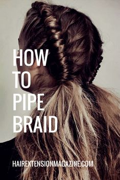 Do You Know How To Pipe Braid? https://hairextensionmagazine.com/do-you-know-how-to-pipe-braid/