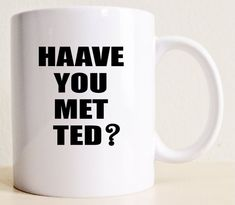 HIMYM Haaave You Met Ted Mug  How I Met Your by Tolucreations