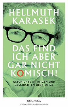 Das find ich aber gar nicht komisch!: Geschichte in Witzen und Geschichten über Witze: Amazon.de: Hellmuth Karasek: Bücher