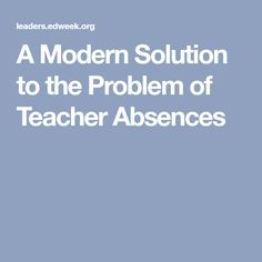 A Modern Solution to the Problem of Teacher Absences