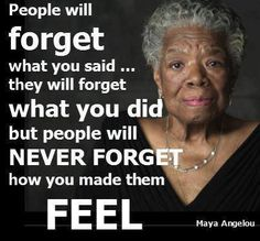 Maya Angelou - One of my favorite quotes of all time, from the great Maya Angelou.