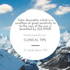 Solar dermatitis which is a condition of great sensitivity to to the rays of the sun, is benefited by SULPHUR. Dr. Jacob Genis, M.D