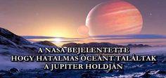 A NASA BEJELENTETTE, HOGY HATALMAS ÓCEÁNT TALÁLTAK A JUPITER HOLDJÁN Ufo, Nasa