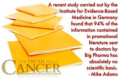 "If this isn't corrupt, I don't know what is. Mike Adams states, ""A recent study carried out by the Institute for Evidence-Based Medicine in Germany found that 94% of the information contained in promotional literature sent to doctors by Big Pharma has absolutely no scientific basis."" Please re-pin to help us spread the truth & educate others. Join our mission to educate the world, expose lies & empower people with life-saving knowledge! <3"