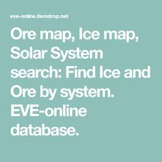 Ore map, Ice map, Solar System search: Find Ice and Ore by system. Eve Online, Solar System, Universe, Ice, Search, Sistema Solar, Searching, Outer Space, Solar System Crafts