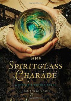 Steampunk - The Spiritglass Charade: A Stoker & Holmes Novel