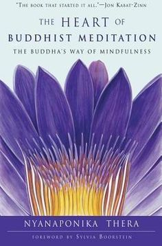 """Read """"The Heart of Buddhist Meditation The Buddha's Way of Mindfulness"""" by Nyanaponika Thera available from Rakuten Kobo. This is a classic text on the essence of Buddhist meditation. It is an excellent, in-depth description of mindfulness pr. Mindfulness Practice, Buddhist Meditation Techniques, Meditation Books, Taoism, Buddhism, Jon Kabat Zinn, Spirituality Books, Yoga Quotes"""
