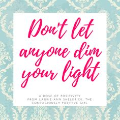 When someone tries to tell you that you are too happy, too quiet, too excited, too shy, too something...put your sparkly shield up and do not let them dim your light. Be authentically, fabulously, amazingly you!