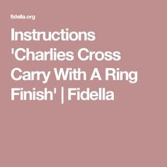 Instructions 'Charlies Cross Carry With A Ring Finish' | Fidella