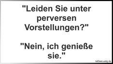 """""""Leiden Sie unter perversen Vorstellungen?"""" """"Nein, ich genieße sie."""" ... gefunden auf https://www.istdaslustig.de/spruch/2935 #lustig #sprüche #fun #spass"""
