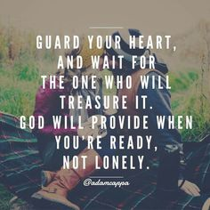 Guard your heart and wait for the one who will treasure it. God will provide when you're ready, not lonely. Faith Quotes, Bible Quotes, Bible Verses, Scriptures, Jesus Quotes, Quotes Quotes, Qoutes, Godly Dating, Godly Marriage