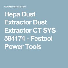 Hepa Dust Extractor Dust Extractor CT SYS 584174 - Festool Power Tools