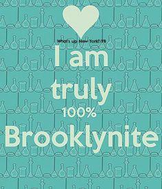I am truly 100% Brooklynite