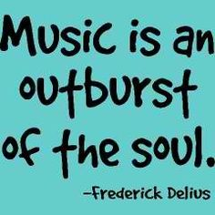 #Music is an outburst of the soul.