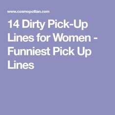 Dirty Pick Up Lines For Girls To Use On Guys Flirty Master Pinterest Pick Up Lines Pick