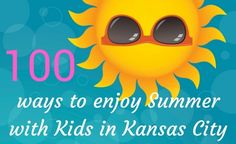 KC is cool all the time, but especially summertime! Make the most of your summer with 100 ideas for fun.