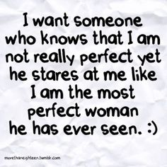 He tells me everyday that I am the most amazing, perfect, beautiful, hottest, gorgeous woman he has ever laid eyes on. Love him!! <3 <3