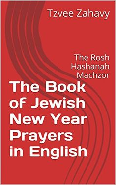 The Book of Jewish New Year Prayers in English: The Rosh Hashanah Machzor by Tzvee Zahavy http://www.amazon.com/dp/B00N9QOZNA/ref=cm_sw_r_pi_dp_3HeQwb03X89TX
