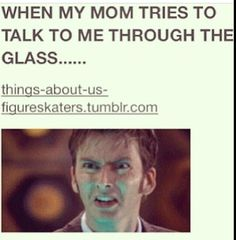 Funny because, 1) as a former child figure skater, I understand and 2) Doctor Who! :)