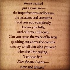 He knows you completely....He chose you, He loves us completely, now and always!!