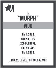 """Murph"""" is a CrossFit Hero WOD named after Navy Lieutenant Michael Murphy, who was killed in Afghanistan June 28th, 2005. He was 29, of Patchogue, N.Y. Lt Murphy was awarded the Congressional Medal of Honor after his death. The workout was one of Mike's favorites and he'd named it 'Body Armor.' It first appeared on the CrossFit site 18 August 2005. http://defiantwod.com/?p=738"""