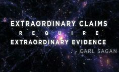 Extraordinary claims require extraordinary evidence.