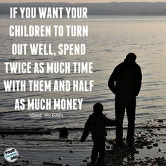 Spend time with your kids now!